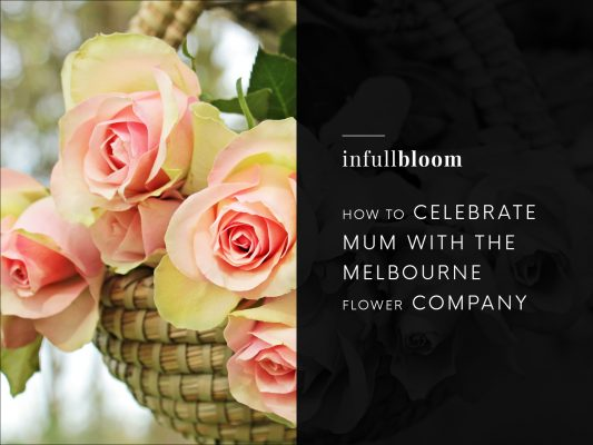 How to Celebrate Mum with the Melbourne Flower Company
