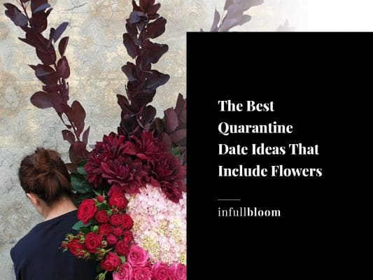 The Best Quarantine Date Ideas That Include Flowers