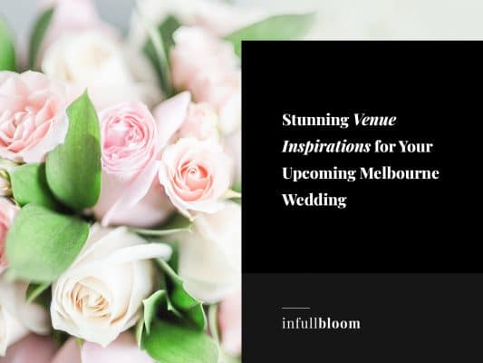 Stunning Venue Inspirations for Your Upcoming Melbourne Wedding